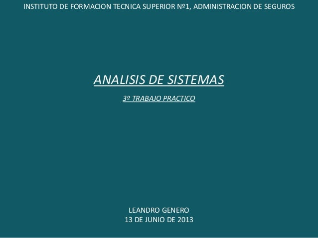 INSTITUTO DE FORMACION TECNICA SUPERIOR Nº1, ADMINISTRACION DE SEGUROSANALISIS DE SISTEMAS3º TRABAJO PRACTICOLEANDRO GENER...