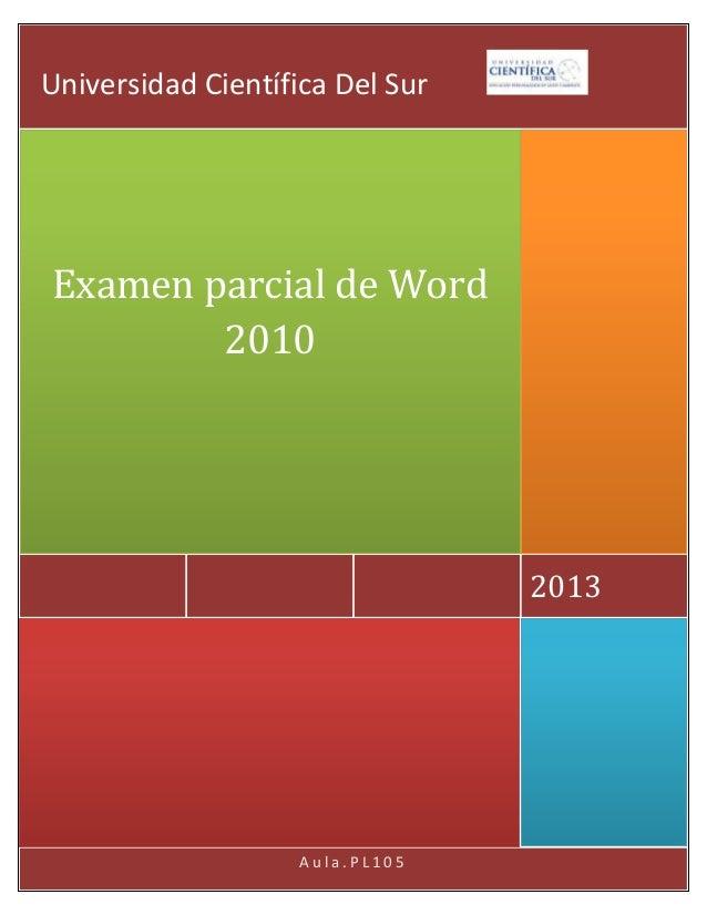 A u l a . P L 1 0 52013Examen parcial de Word2010Universidad Científica Del Sur