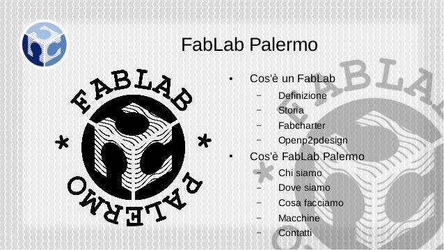 FabLab Palermo ● Cos'è un FabLab – Definizione – Storia – Fabcharter – Openp2pdesign ● Cos'è FabLab Palermo – Chi siamo – ...