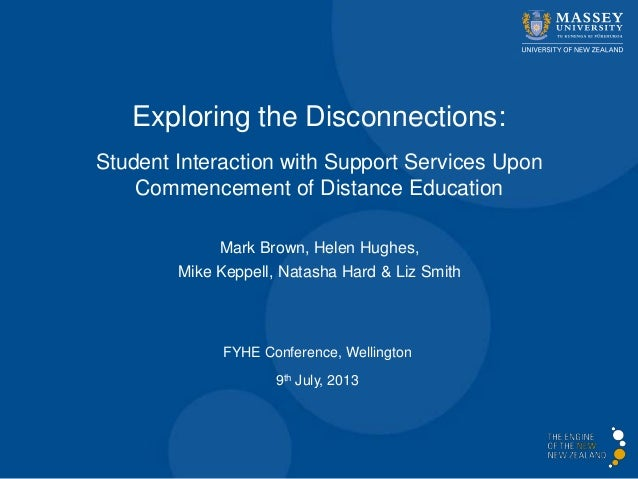 Exploring the Disconnections: Student Interaction with Support Services Upon Commencement of Distance Education FYHE Confe...