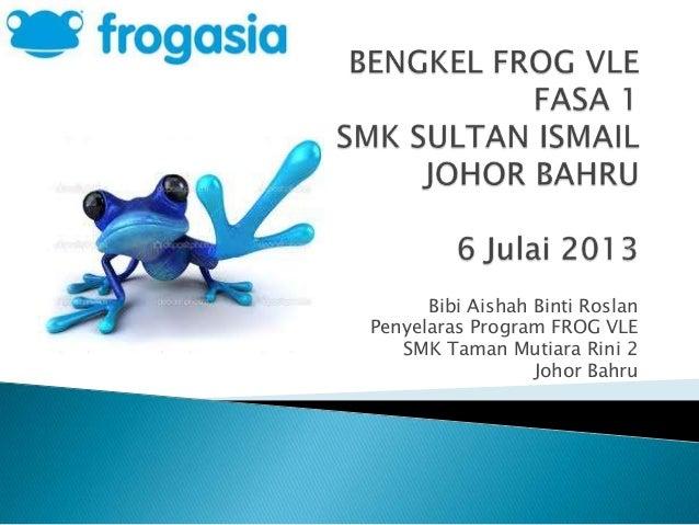 Bibi Aishah Binti Roslan Penyelaras Program FROG VLE SMK Taman Mutiara Rini 2 Johor Bahru