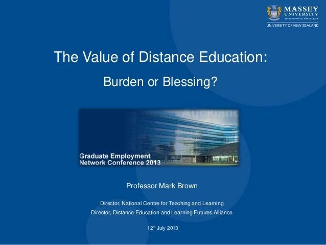 The Value of Distance Education: Burden or Blessing? Professor Mark Brown Director, National Centre for Teaching and Learn...