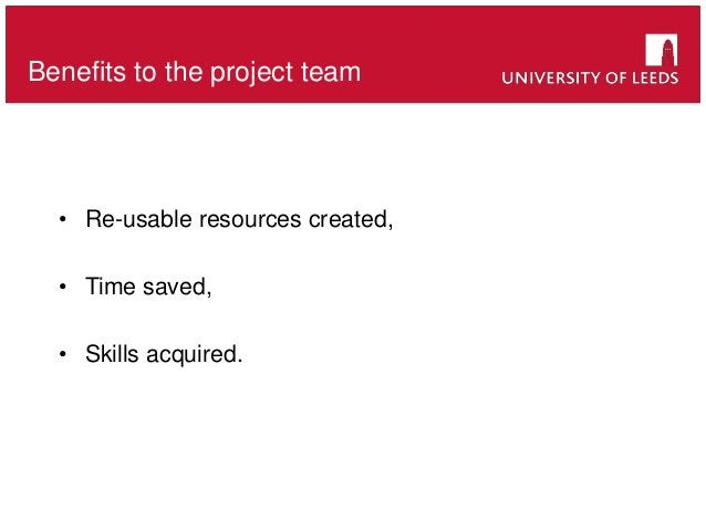 School of something FACULTY OF OTHERBenefits to the project team • Re-usable resources created, • Time saved, • Skills acq...