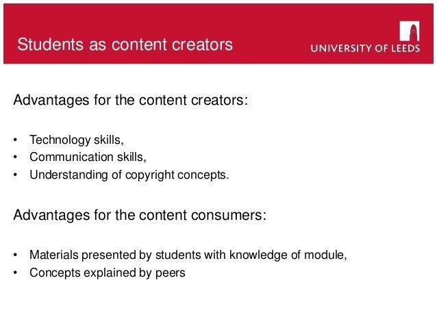 Students as content creators Advantages for the content creators: • Technology skills, • Communication skills, • Understan...