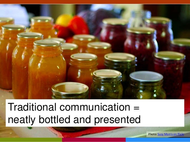 Photo: Susy Morris on Flickr Traditional communication = neatly bottled and presented