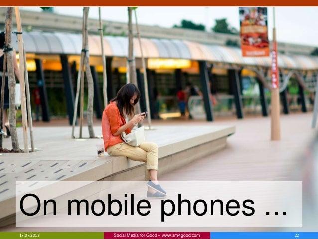 17.07.2013 22Social Media for Good – www.sm4good.com On mobile phones ...