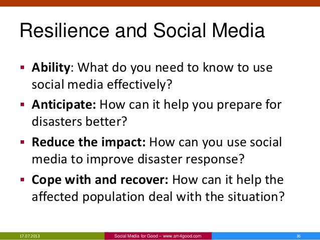 Resilience and Social Media  Ability: What do you need to know to use social media effectively?  Anticipate: How can it ...