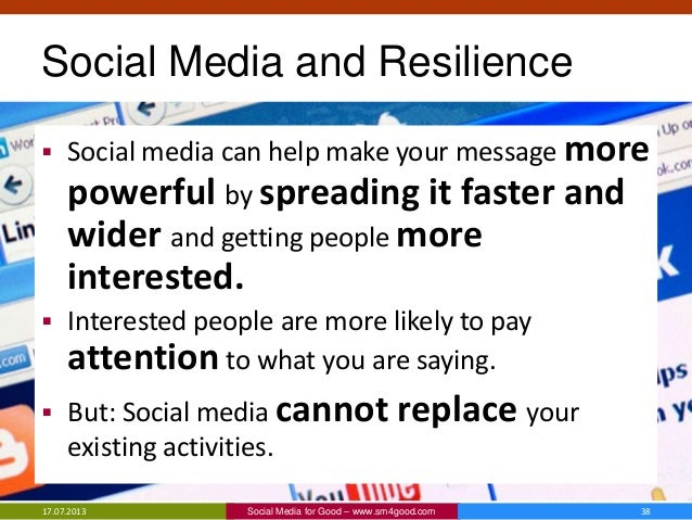 Social Media and Resilience  Social media can help make your message more powerful by spreading it faster and wider and g...
