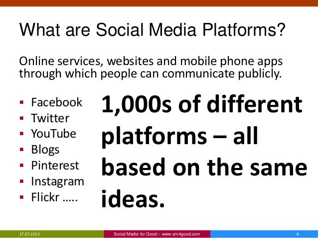What are Social Media Platforms? Online services, websites and mobile phone apps through which people can communicate publ...