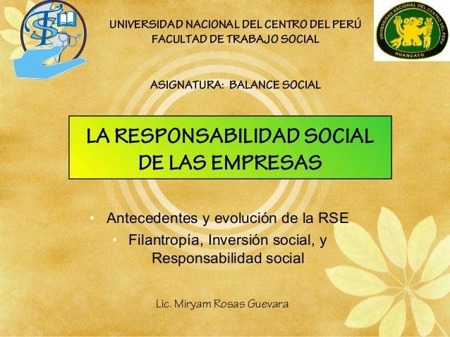 LA RESPONSABILIDAD SOCIAL DE LAS EMPRESAS • Antecedentes y evolución de la RSE • Filantropía, Inversión social, y Responsa...