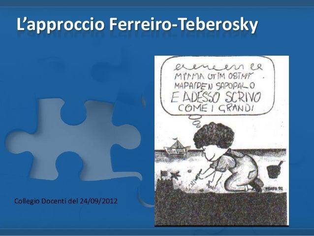 L'approccio Ferreiro-Teberosky Collegio Docenti del 24/09/2012
