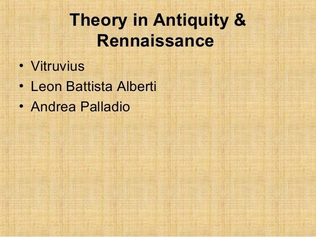 Theory in Antiquity & Rennaissance • Vitruvius • Leon Battista Alberti • Andrea Palladio