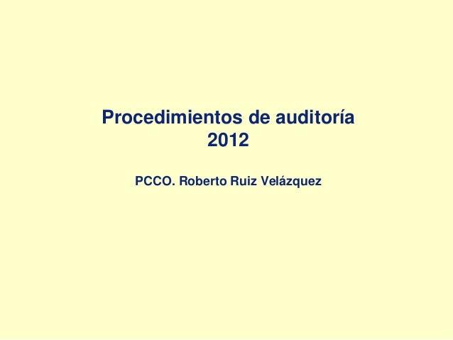 Procedimientos de auditoría 2012 PCCO. Roberto Ruiz Velázquez