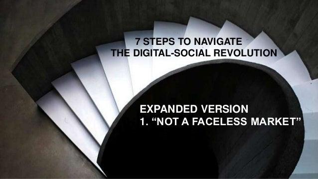 "7 STEPS TO NAVIGATE THE DIGITAL-SOCIAL REVOLUTION EXPANDED VERSION 1. ""NOT A FACELESS MARKET"""