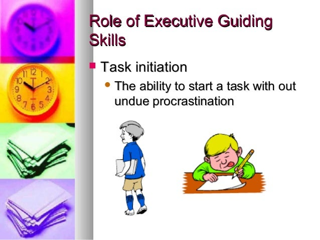 executive skills If your child has executive functioning issues, you may hear about mental  processes and skills learn the details of executive skills, like working memory.