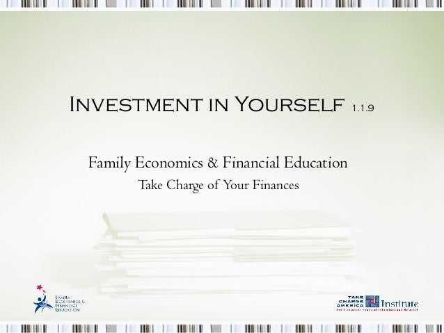 Investment in Yourself 1.1.9 Family Economics & Financial Education Take Charge of Your Finances