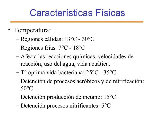 Características Físicas • Temperatura: – Regiones cálidas: 13°C - 30°C – Regiones frías: 7°C - 18°C – Afecta las reaccione...
