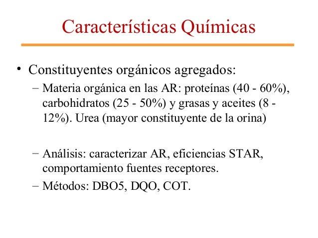 Características Químicas • Constituyentes orgánicos agregados: – Materia orgánica en las AR: proteínas (40 - 60%), carbohi...