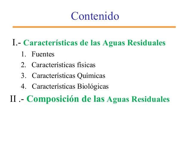 Contenido I.- Características de las Aguas Residuales 1. Fuentes 2. Características físicas 3. Características Químicas 4....