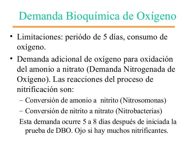 Demanda Bioquímica de Oxígeno • Limitaciones: periódo de 5 días, consumo de oxígeno. • Demanda adicional de oxígeno para o...