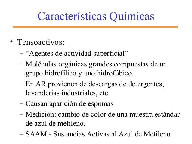 """Características Químicas • Tensoactivos: – """"Agentes de actividad superficial"""" – Moléculas orgánicas grandes compuestas de ..."""