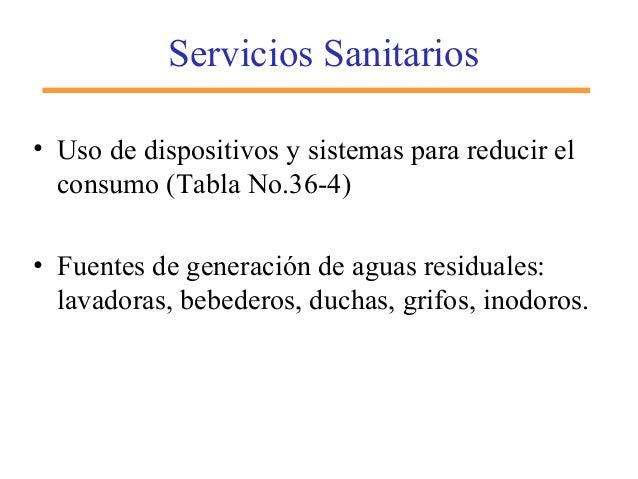 Servicios Sanitarios • Uso de dispositivos y sistemas para reducir el consumo (Tabla No.36-4) • Fuentes de generación de a...
