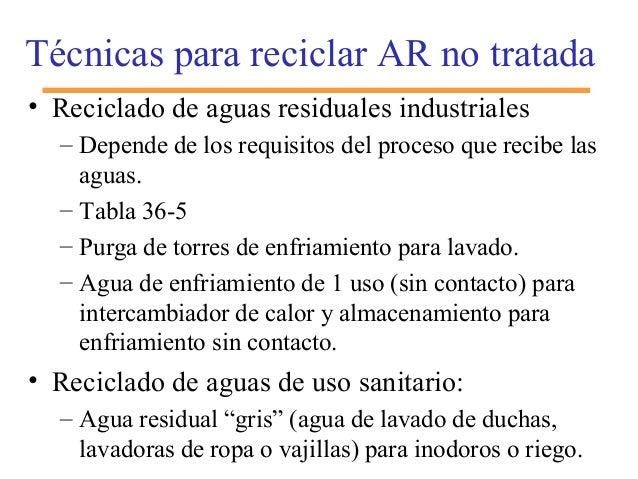 Técnicas para reciclar AR no tratada • Reciclado de aguas residuales industriales – Depende de los requisitos del proceso ...