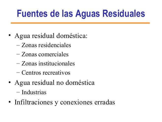 Fuentes de las Aguas Residuales • Agua residual doméstica: – Zonas residenciales – Zonas comerciales – Zonas institucional...