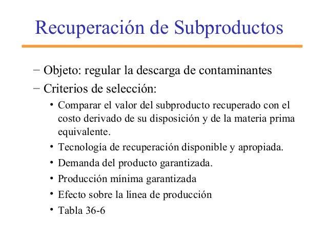 Recuperación de Subproductos – Objeto: regular la descarga de contaminantes – Criterios de selección: • Comparar el valor ...