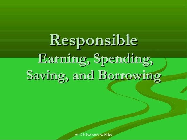 A-1.01-Economic Activities ResponsibleResponsible Earning, Spending,Earning, Spending, Saving, and BorrowingSaving, and Bo...
