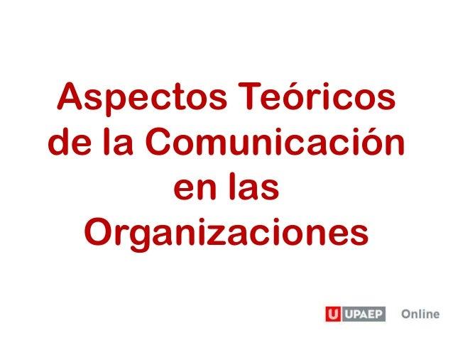 Aspectos Teóricos de la Comunicación en las Organizaciones
