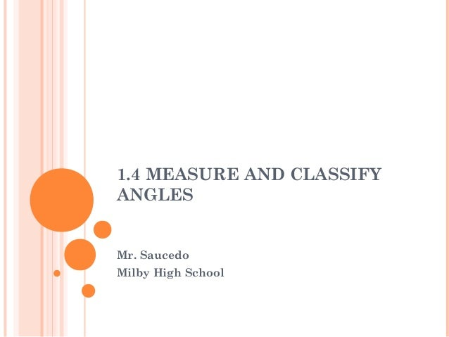 1.4 MEASURE AND CLASSIFY ANGLES Mr. Saucedo Milby High School