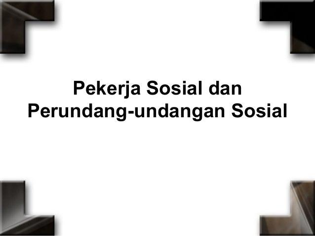 Pekerja Sosial dan Perundang-undangan Sosial