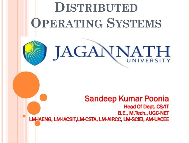 DISTRIBUTED OPERATING SYSTEMS Sandeep Kumar Poonia Head Of Dept. CS/IT B.E., M.Tech., UGC-NET LM-IAENG, LM-IACSIT,LM-CSTA,...