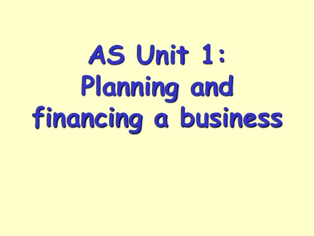AS Unit 1: Planning and financing a business