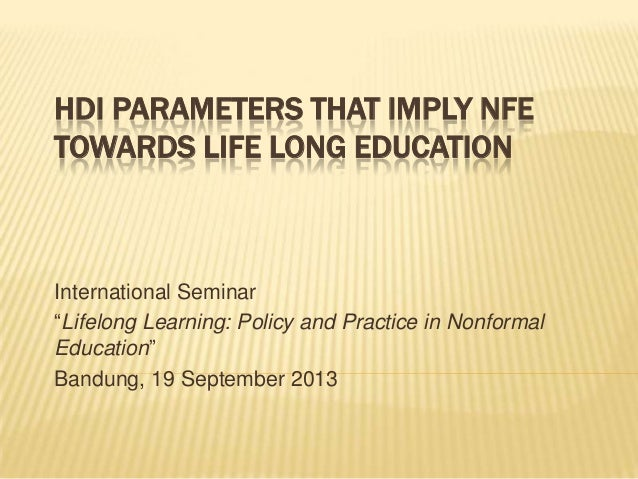 "HDI PARAMETERS THAT IMPLY NFE TOWARDS LIFE LONG EDUCATION International Seminar ""Lifelong Learning: Policy and Practice in..."