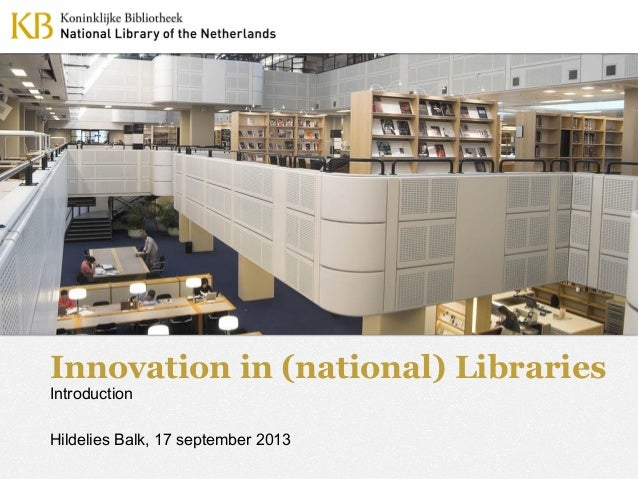 Innovation in (national) Libraries Introduction Hildelies Balk, 17 september 2013