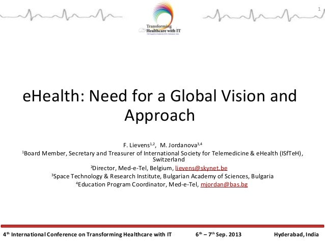 4th International Conference on Transforming Healthcare with IT 6th – 7th Sep. 2013 Hyderabad, India eHealth: Need for a G...