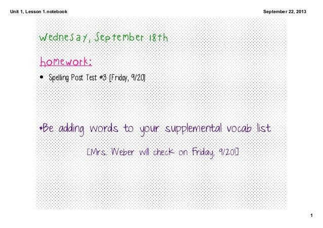 Unit1,Lesson1.notebook 1 September22,2013 Wednesay, September 18th Homework: • Spelling Post Test #3 [Friday, 9/20] *...