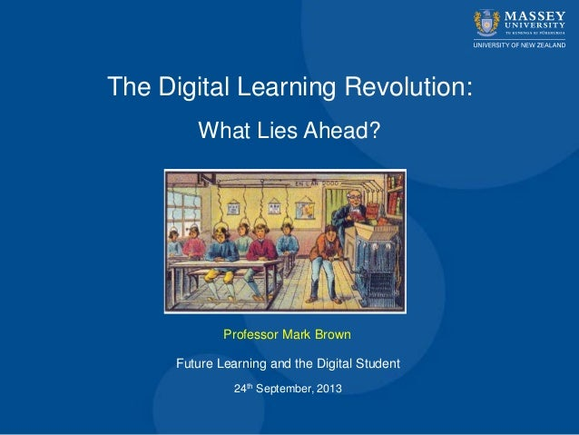 The Digital Learning Revolution: What Lies Ahead? Professor Mark Brown Future Learning and the Digital Student 24th Septem...