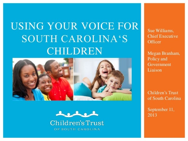 """USING YOUR VOICE FOR SOUTH CAROLINA""""S CHILDREN Sue Williams, Chief Executive Officer Megan Branham, Policy and Government ..."""