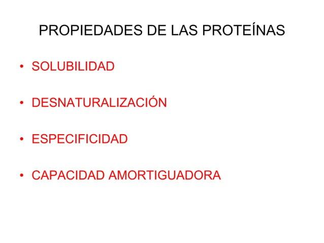 PROPIEDADES DE LAS PROTEÍNAS • SOLUBILIDAD • DESNATURALIZACIÓN • ESPECIFICIDAD • CAPACIDAD AMORTIGUADORA