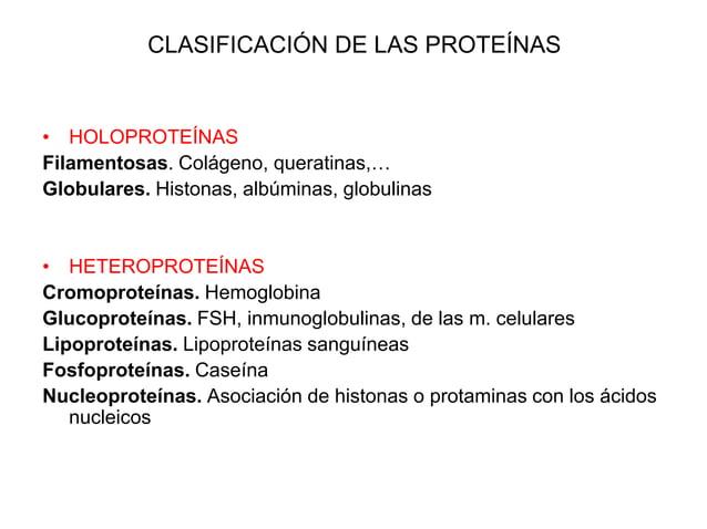 CLASIFICACIÓN DE LAS PROTEÍNAS • HOLOPROTEÍNAS Filamentosas. Colágeno, queratinas,… Globulares. Histonas, albúminas, globu...