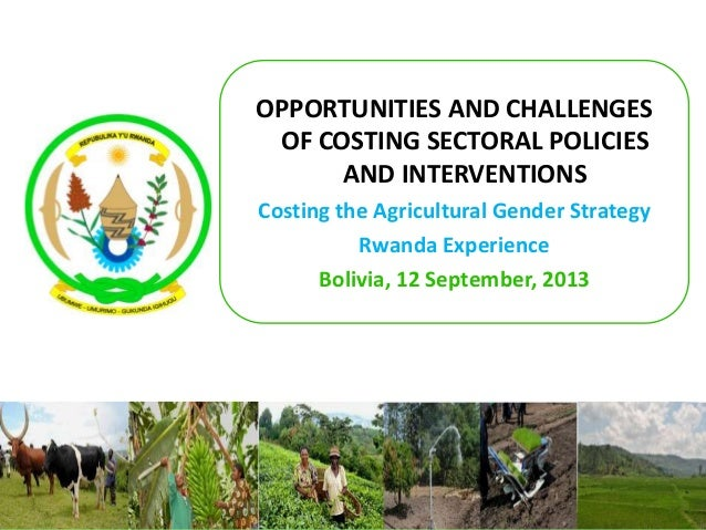 OPPORTUNITIES AND CHALLENGES OF COSTING SECTORAL POLICIES AND INTERVENTIONS Costing the Agricultural Gender Strategy Rwand...