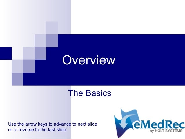 Overview The Basics Use the arrow keys to advance to next slide or to reverse to the last slide.