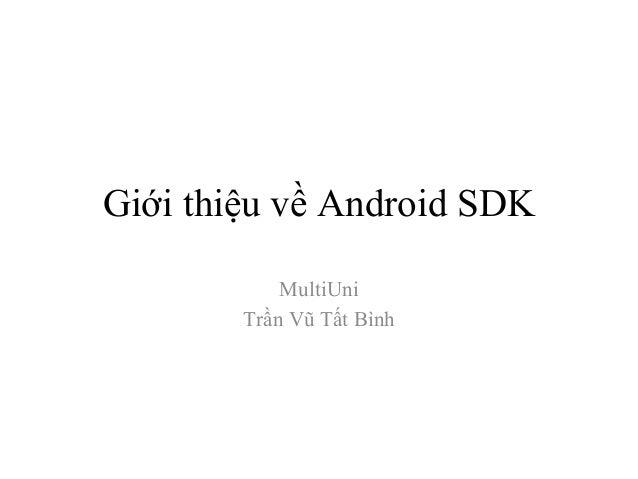 Giới thiệu về Android SDK MultiUni Trần Vũ Tất Bình