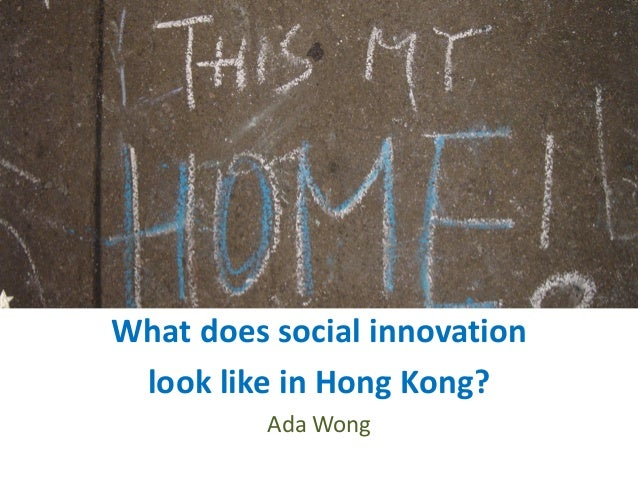2003 What does social innovation look like in Hong Kong? Ada Wong