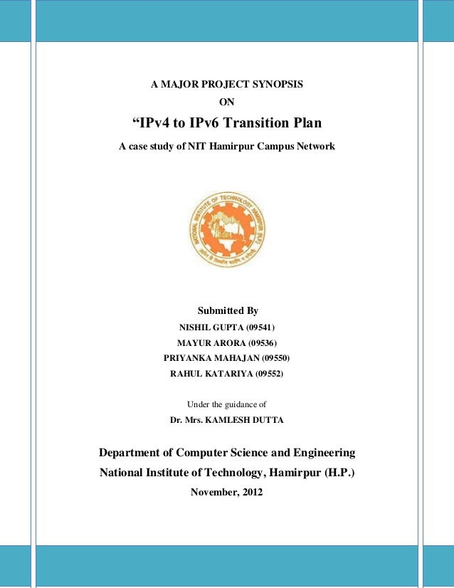 """A MAJOR PROJECT SYNOPSIS ON """"IPv4 to IPv6 Transition Plan A case study of NIT Hamirpur Campus Network Submitted By NISHIL ..."""
