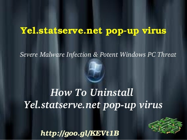 Yel.statserve.net pop­up virus Severe Malware Infection & Potent Windows PC Threat How To Uninstall  Yel.statserve.net pop...
