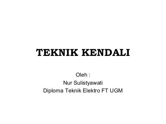 TEKNIK KENDALI Oleh : Nur Sulistyawati Diploma Teknik Elektro FT UGM